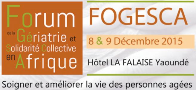 AGENDA : Premier FORUM DE LA GÉRIATRIE ET DE LA SOLIDARITÉ COLLECTIVE EN AFRIQUE (FOGESCA) les 8 & 9 décembre 2015 à Yaoundé (Cameroun)