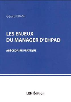 """Gérard Brami, """"Les enjeux du manager d'EHPAD. Abécédaire pratique"""",  LEH Édition, 2018, 60€"""